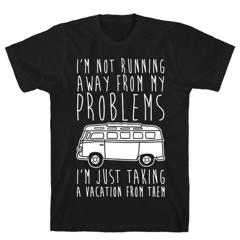 I'm Not Running Away From My Problems White Print Mens T-Shirt