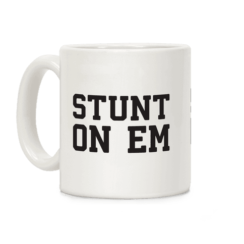 Stunt On Em Coffee Mug