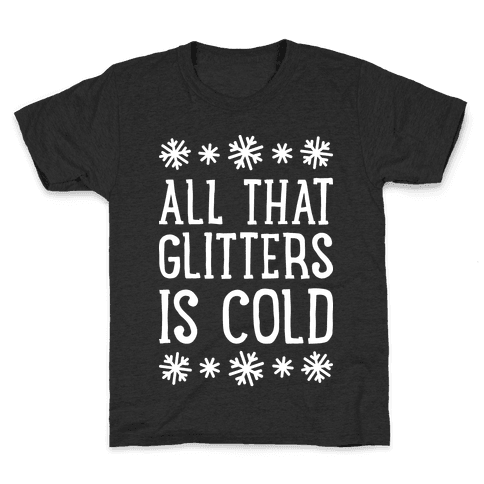 All That Glitters Is Cold Kids T-Shirt
