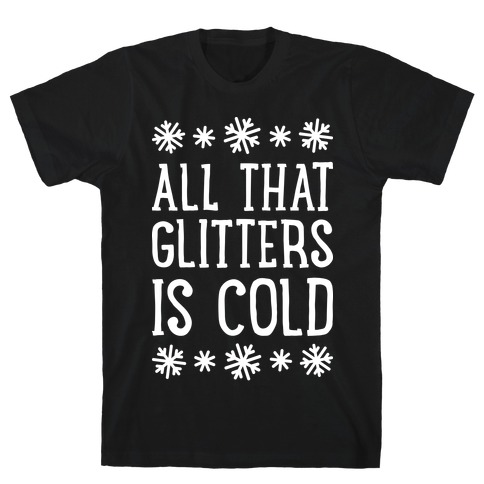 All That Glitters Is Cold T-Shirt