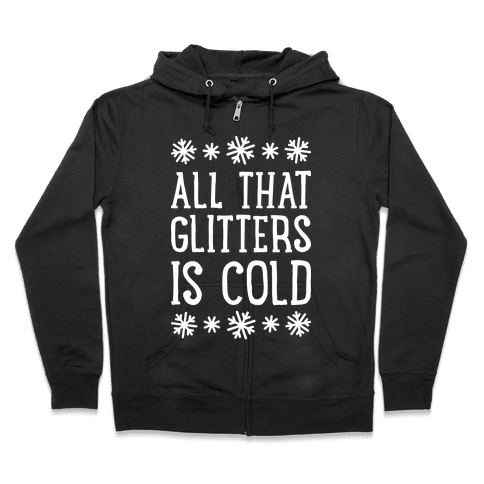 All That Glitters Is Cold Zip Hoodie