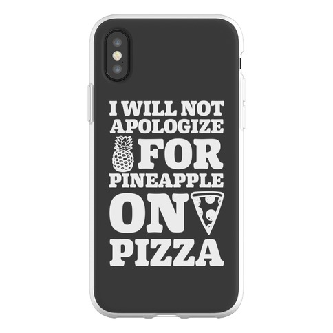 I Will Not Apologize For Pineapple On Pizza Phone Flexi-Case