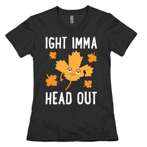 Ight Imma Head Out Leaf Womens T-Shirt