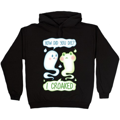 How Did You Die? I Croaked Hooded Sweatshirt