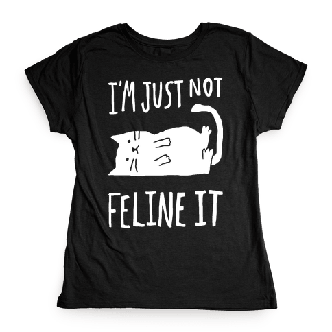 I'm Just Not Feline It Cat Womens T-Shirt