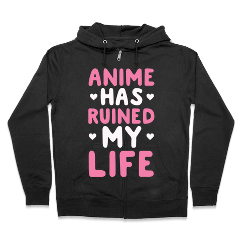 Anime Has Ruined My Life Zip Hoodie
