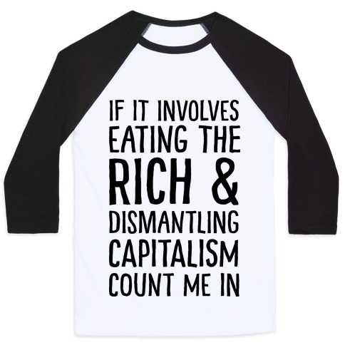 If It Involves Eating The Rich And Dismantling Capitalism Count Me In Baseball Tee