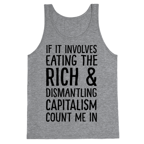 If It Involves Eating The Rich And Dismantling Capitalism Count Me In Tank Top