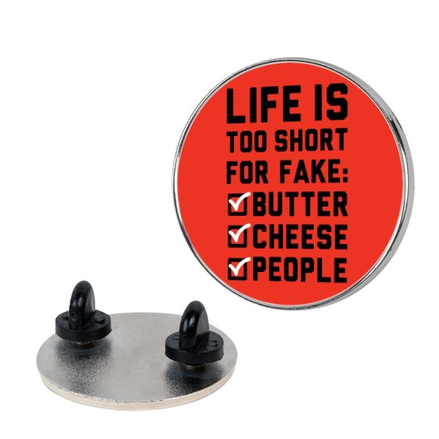 Life is Too Short for Fake Butter Cheese People Pin