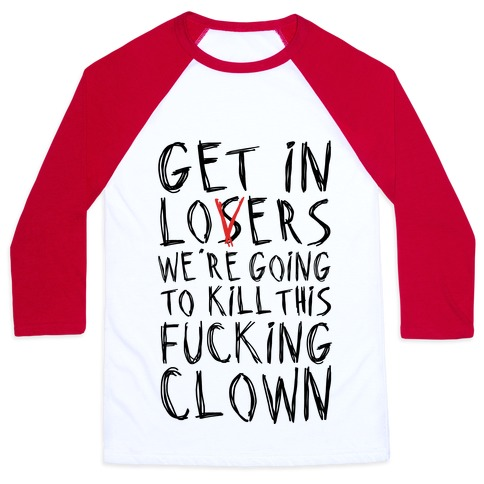 Get In Losers We're Going To Kill This F***ing Clown Parody Baseball Tee