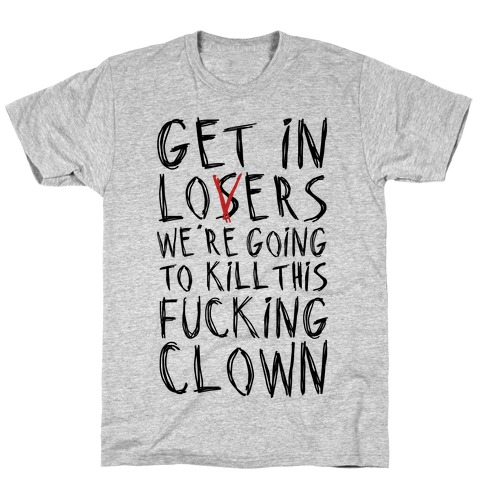 Get In Losers We're Going To Kill This F***ing Clown Parody T-Shirt