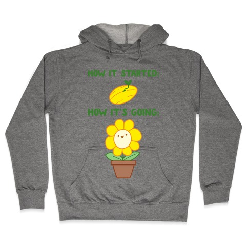 How It Started and How It's Going Flower Hooded Sweatshirt