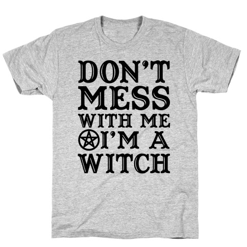 Don't Mess With Me I'm A Witch T-Shirt