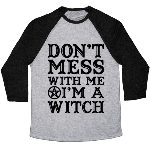 Don't Mess With Me I'm A Witch Baseball Tee