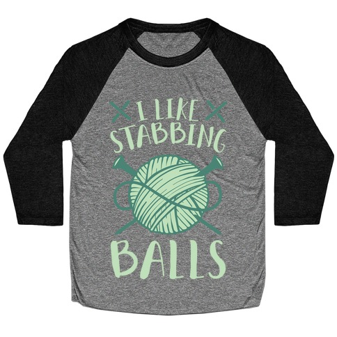 I Like Stabbing Balls Baseball Tee