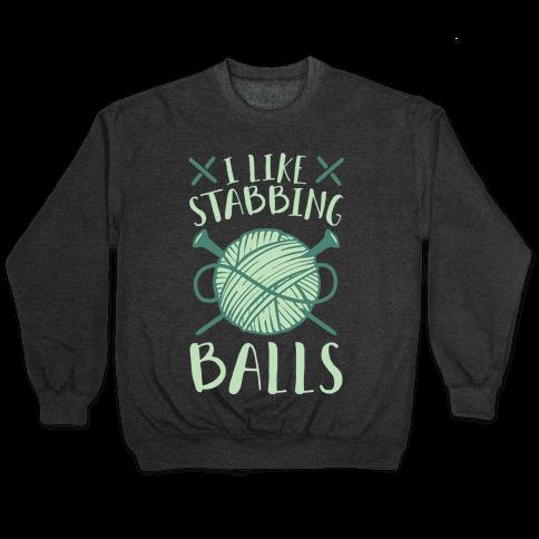 I Like Stabbing Balls Pullover