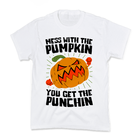 Mess With The Pumpkin You Get The Punchin Kids T-Shirt