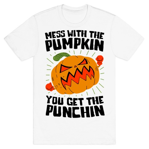 Mess With The Pumpkin You Get The Punchin T-Shirt