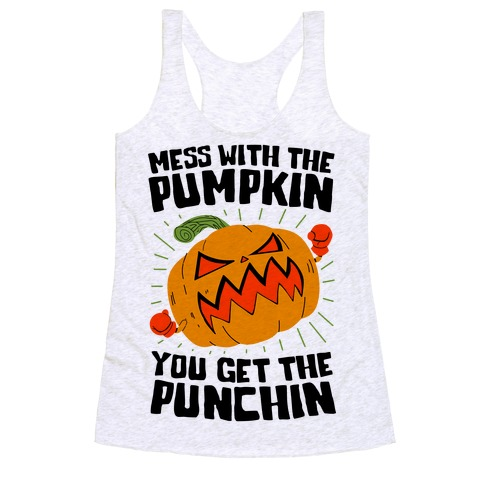 Mess With The Pumpkin You Get The Punchin Racerback Tank Top
