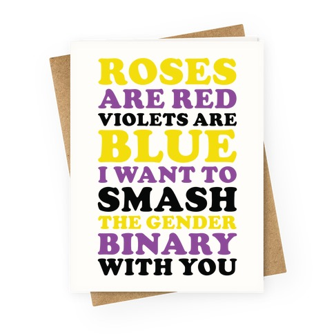 Roses are Red Violets are Blue I Want To Smash The Gender Binary With You Greeting Card