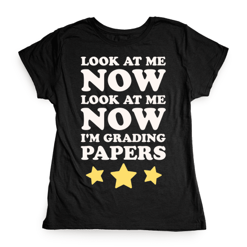 Look At Me Now I'm Grading Papers White Print Womens T-Shirt