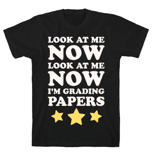 Look At Me Now I'm Grading Papers White Print Mens T-Shirt