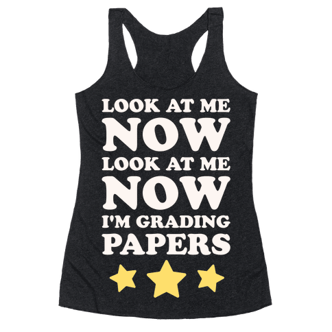 Look At Me Now I'm Grading Papers White Print Racerback Tank Top