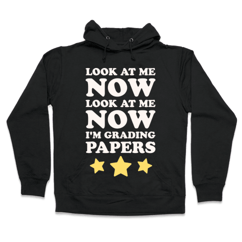 Look At Me Now I'm Grading Papers White Print Hooded Sweatshirt