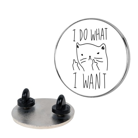 I Do What I Want Cat Pin