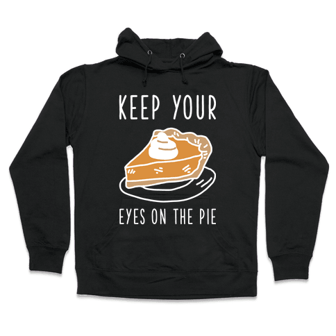 Keep Your Eye on the Pie Hooded Sweatshirt
