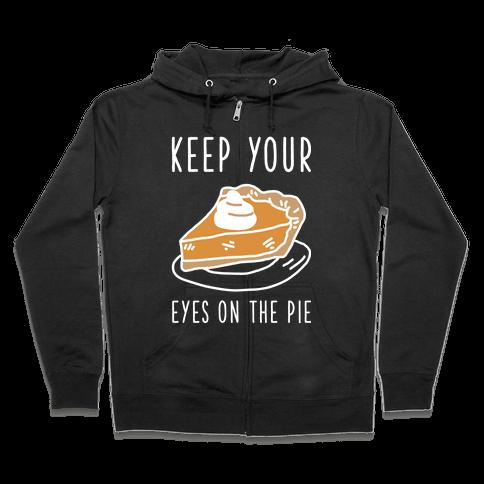 Keep Your Eye on the Pie Zip Hoodie