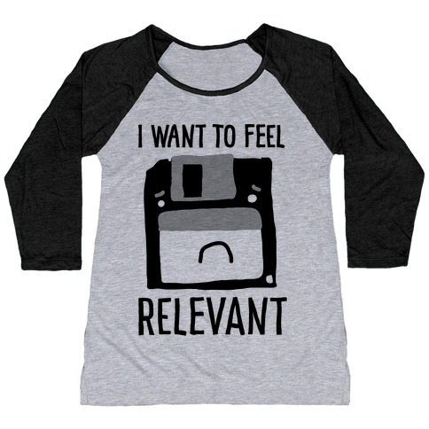 I Want to Feel Relevant (Floppy Disk) Baseball Tee