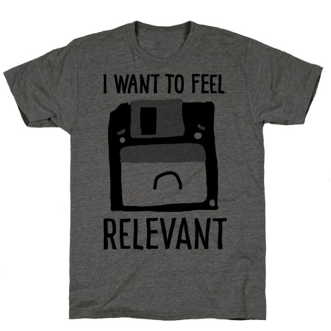 I Want to Feel Relevant (Floppy Disk) T-Shirt