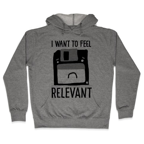 I Want to Feel Relevant (Floppy Disk) Hooded Sweatshirt