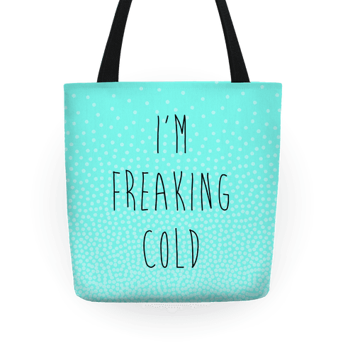 I'm Freaking Cold Tote