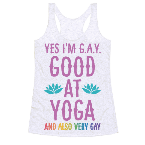 Yes I'm G.A.Y. (Good At Yoga) And Also Very Gay Racerback Tank Top