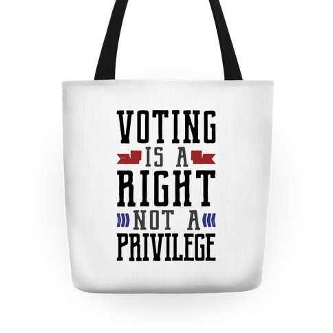 Voting Is A Right Not A Privilege Tote