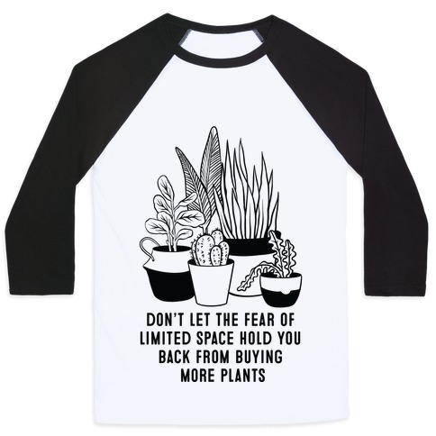 Don't Let the Fear of Limited Space Hold You Back From Buying More Plants Baseball Tee