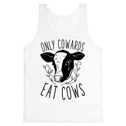 Only Cowards Eat Cows Tank Top