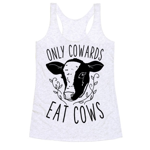 Only Cowards Eat Cows Racerback Tank Top