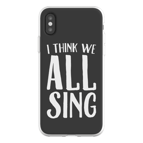 I Think We All Sing Phone Flexi-Case