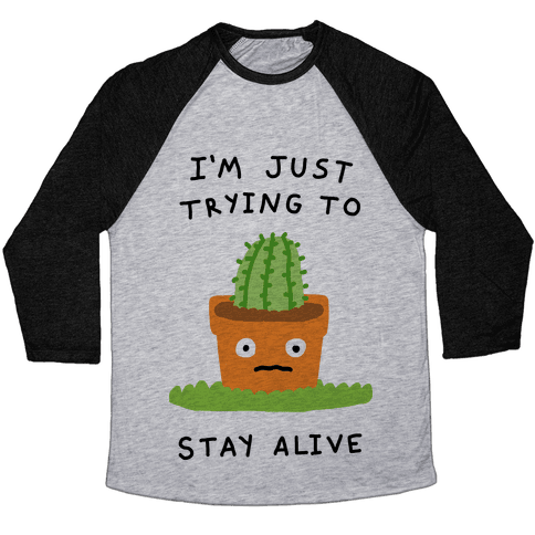I'm Just Trying To Stay Alive Baseball Tee