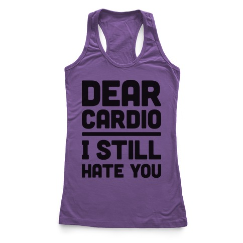 Dear Cardio I Still Hate You Racerback Tank Top