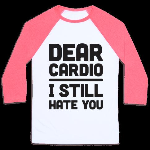 Dear Cardio I Still Hate You Baseball Tee