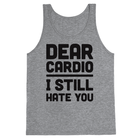 Dear Cardio I Still Hate You Tank Top