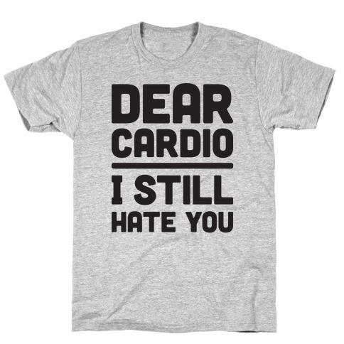 Dear Cardio I Still Hate You T-Shirt