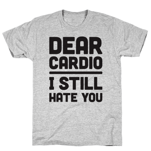 Dear Cardio I Still Hate You Mens T-Shirt