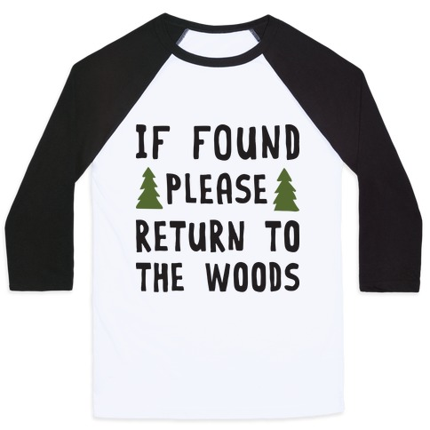 If Found Please Return To The Woods Baseball Tee