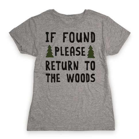 If Found Please Return To The Woods Womens T-Shirt