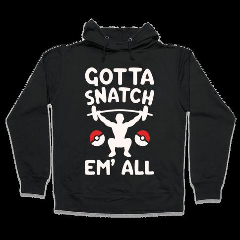 Gotta Snatch Em' All Parody White Print  Hooded Sweatshirt